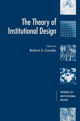 The Theory of Institutional Design - Goodin, Robert E (Editor), and Barry, Brian, Ma, Atc (Editor), and Pateman, Carole (Editor)