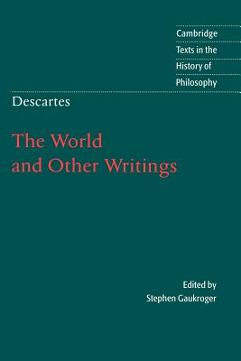 Descartes: The World and Other Writings - Descartes, Rene, and Ebrary Inc, and Gaukroger, Stephen (Editor)
