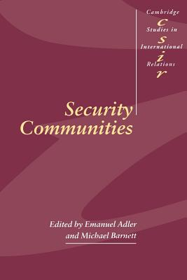 Security Communities - Adler, Emanual (Editor), and Barnett, Michael (Editor), and Smith, Steve (Editor)