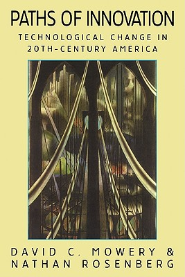 Paths of Innovation: Technological Change in 20th-Century America - Mowery, David C, and Rosenberg, Nathan