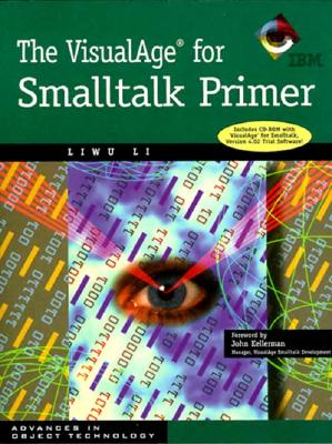 The VisualAge for SmallTalk Primer with CD ROM - Li, Liwu, and Wiener, Richard S (Editor), and Kellerman, John (Foreword by)