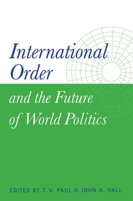 International Order and the Future of World Politics - Paul, Thazha Varkey (Introduction by), and Hall, John A (Introduction by)
