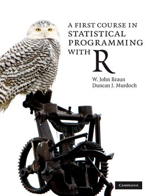 A First Course in Statistical Programming with R - Braun, W John, and Murdoch, Duncan J