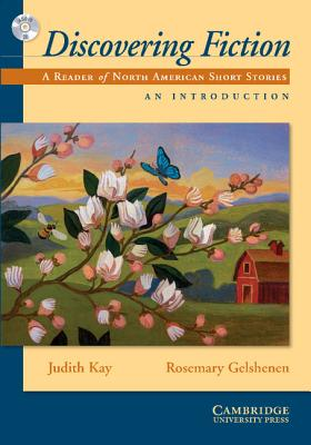 Discovering Fiction, an Introduction: A Reader of North American Short Stories - Kay, Judith, and Gelshenen, Rosemary