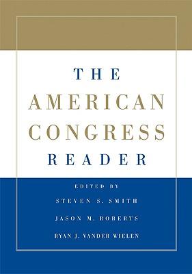 The American Congress Reader - Smith, Steven S, and Roberts, Jason M, and Vander Wielen, Ryan J