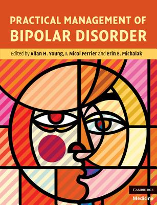 Practical Management of Bipolar Disorder - Young, Allan H, Professor (Editor), and Ferrier, I Nicol (Editor), and Michalak, Erin E (Editor)