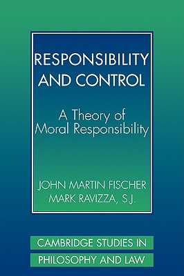 Responsibility and Control: A Theory of Moral Responsibility - Fischer, John Martin, and Ravizza, Mark, and Postema, Gerald (Editor)
