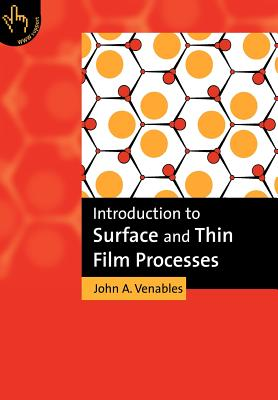 Introduction to Surface and Thin Film Processes - Venables, John