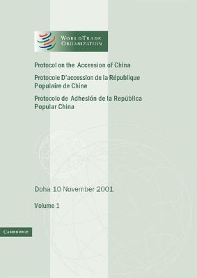 Protocol on the Accession of the People's Republic of China to the Marrakesh Agreement Establishing the World Trade Organization: Volume 1: Doha 10 November 2001 - World Trade Organization (Editor)