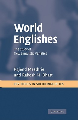 World Englishes: The Study of New Linguistic Varieties - Mesthrie, Rajend, and Bhatt, Rakesh