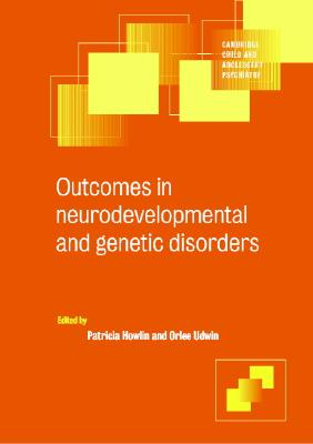 Outcomes in Neurodevelopmental and Genetic Disorders - Howlin, Patricia, Professor (Editor), and Udwin, Orlee (Editor), and Goodyer, Ian M (Editor)