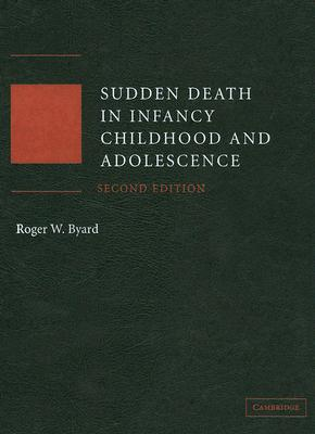 Sudden Death in Infancy, Childhood and Adolescence - Byard, Roger W