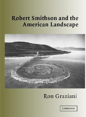 Robert Smithson and the American Landscape - Graziani, Ron