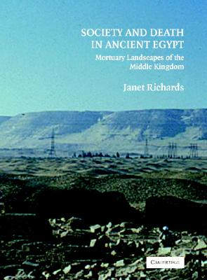 Society and Death in Ancient Egypt: Mortuary Landscapes of the Middle Kingdom - Richards, Janet