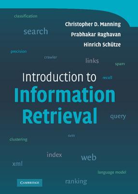 Introduction to Information Retrieval - Manning, Christopher D, and Raghavan, Prabhakar, and Schutze, Hinrich