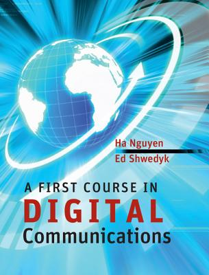 A First Course in Digital Communications - Nguyen, Ha, Professor, and Shwedyk, Ed
