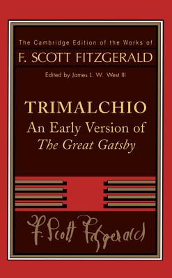 Trimalchio: An Early Version of the Great Gatsby - Fitzgerald, F Scott, and West, James L W, III (Editor)