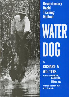 Water Dog: Revolutionary Rapid Training Method - Wolters, Richard A, and Smith, Art (Introduction by)