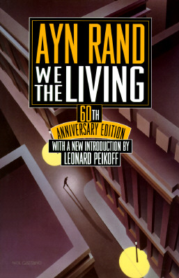 We the Living: 60th Anniversary Edition - Rand, Ayn, and Peikoff, Leonard (Adapted by)