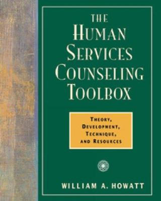 The Human Services Counseling Toolbox: Theory, Development, Technique, and Resources - Howatt, William A