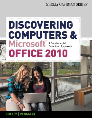 Discovering Computers & Microsoft Office 2010: A Fundamental Combined Approach - Shelly, Gary B, and Vermaat, Misty E