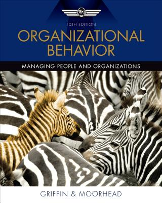 Organizational Behavior: Managing People and Organizations - Griffin, Ricky W, and Moorhead, Gregory
