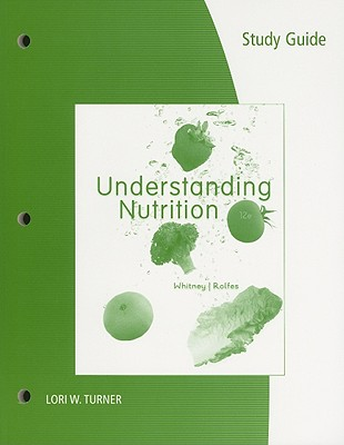 Understanding Nutrition - Whitney, Eleanor Noss, Ph.D., R.D., and Rolfes, Sharon Rady, and Turner, Lori W (Prepared for publication by)