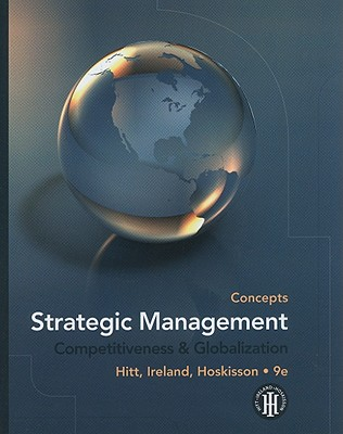 Strategic Management: Concepts: Competitiveness & Globalization - Hitt, Michael A, and Ireland, R Duane, and Hoskisson, Robert E