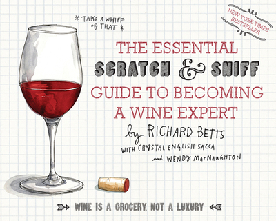 The Essential Scratch & Sniff Guide to Becoming a Wine Expert - Betts, Richard