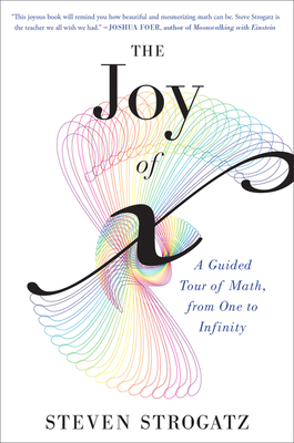 The Joy of X: A Guided Tour of Math, from One to Infinity - Strogatz, Steven