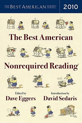 The Best American Nonrequired Reading - Eggers, Dave (Editor), and Sedaris, David (Introduction by)