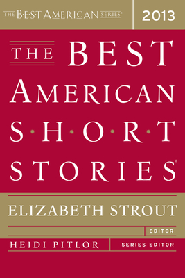 The Best American Short Stories 2013 - Strout, Elizabeth, and Pitlor, Heidi (Editor)