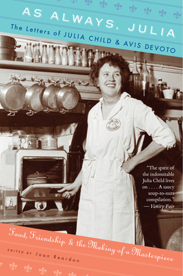 As Always, Julia: The Letters of Julia Child and Avis Devoto - Child, Julia, and Reardon, Joan (Editor)