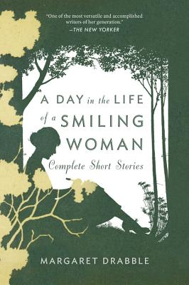 A Day in the Life of a Smiling Woman: Complete Short Stories - Drabble, Margaret, and Fernandez, Jose Francisco (Editor)