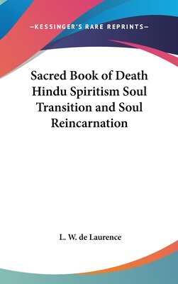 Sacred Book of Death Hindu Spiritism Soul Transition and Soul Reincarnation - De Laurence, L W