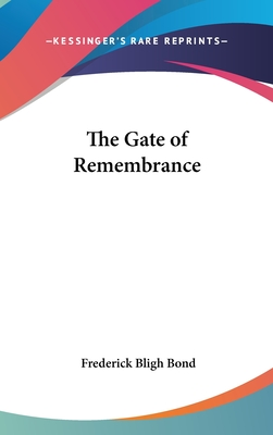The Gate of Remembrance - Bond, Frederick Bligh