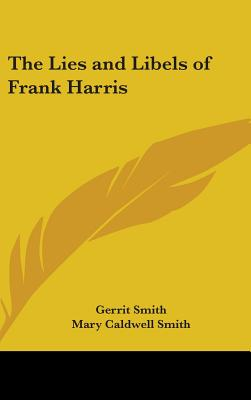 Lies and Libels of Frank Harris - Stephens, Kate, and Smith, Gerrit, and Smith, Mary Caldwell