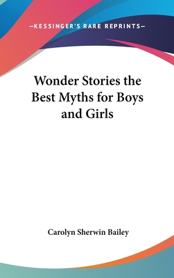 Wonder Stories the Best Myths for Boys and Girls - Bailey, Carolyn Sherwin