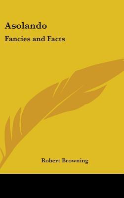 Asolando: Fancies and Facts - Browning, Robert