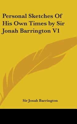 Personal Sketches of His Own Times by Sir Jonah Barrington V1 - Barrington, Sir Jonah