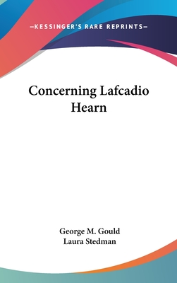 Concerning Lafcadio Hearn - Gould, George M, and Stedman, Laura