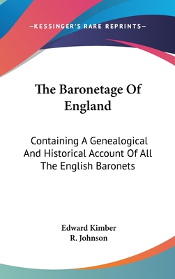 The Baronetage of England: Containing a Genealogical and Historical Account of All the English Baronets - Kimber, Edward, and Johnson, R
