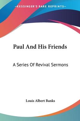 Paul and His Friends: A Series of Revival Sermons - Banks, Louis Albert