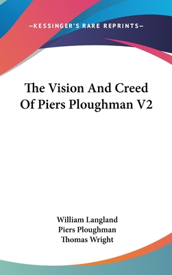The Vision and Creed of Piers Ploughman V2 - Langland, William, Professor, and Ploughman, Piers, and Wright, Thomas (Editor)