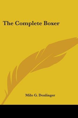 The Complete Boxer - Denlinger, Milo G