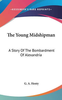 The Young Midshipman: A Story of the Bombardment of Alexandria - Henty, G A
