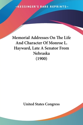 Memorial Addresses on the Life and Character of Monroe L. Hayward, Late a Senator from Nebraska (1900) - United States Congress