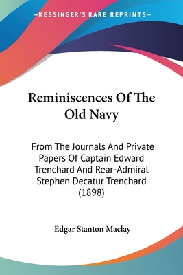 Reminiscences of the Old Navy: From the Journals and Private Papers of Captain Edward Trenchard and Rear-Admiral Stephen Decatur Trenchard (1898) - Maclay, Edgar Stanton