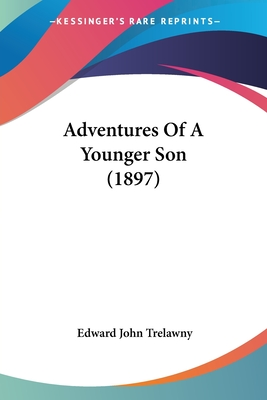 Adventures of a Younger Son - Trelawny, Edward John