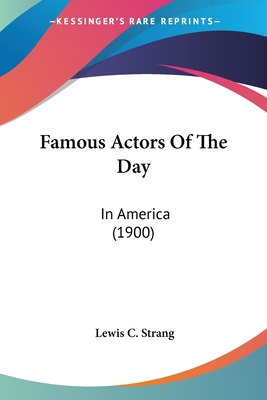 Famous Actors of the Day, in America - Strang, Lewis Clinton
